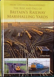 From Gridiron To Grassland - the rise and fall of Britain's railway marshalling yards. £34.95.
